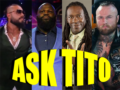 ASK TITO:  Andrade and Mark Henry in AEW, Booker T's Comments on Aleister Black, More on WWE Cuts, and More