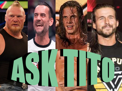 ASK TITO:  Brock Lesnar's WWE Return, CM Punk Drawing in AEW, Matt Riddle, Adam Cole, and Much More