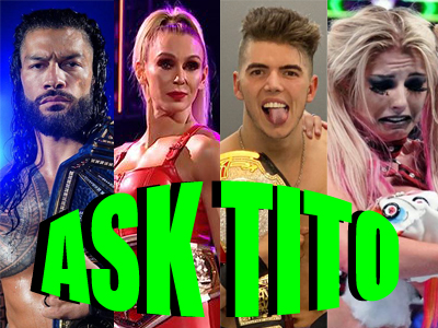 ASK TITO:  WWE Draft Night #1 on Smackdown, Adult Oriented NXT, Sammy Guevara AEW TNT Title, and More